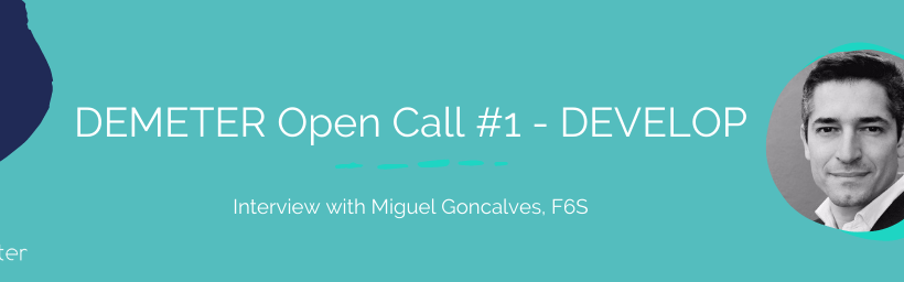 Interview with Miguel Goncalves, DEMETER Open Call Manager